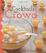 Cocktails for a Crowd: Punches, Pitchers, and More - Kara Newman