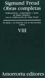 El chiste y su relación con lo inconciente (Obras completas, Vol 8) - Sigmund Freud, James Strachey, José Luis Etcheverry