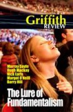 Griffith Review 7: The Lure of Fundamentalism - Murray Sayle, Hugh Mackay, Nick Earls