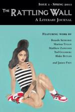 The Rattling Wall Issue 1: A Literary Journal - James Frey, Tod Goldberg, Matthew Zapruder, Joseph Mattson, Brando Skyhorse, Narrow Books, Michelle Meyering