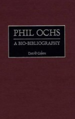 Phil Ochs: A Bio-Bibliography - David Cohen