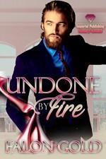 Undone by Fire (Undone Series Book 2) - Falon Gold