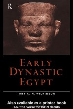 Early Dynastic Egypt - Toby A.H. Wilkinson