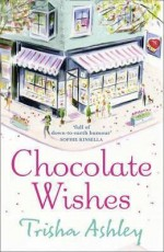 [Chocolate Wishes] (By: Trisha Ashley) [published: March, 2010] - Trisha Ashley