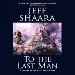 To the Last Man: A Novel of the First World War - Jeff Shaara, Paul Michael