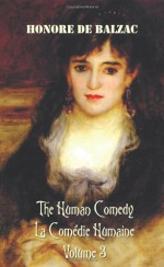 The Human Comedy, La Comedie Humaine, Volume 3: Ferragus, Chief of the Devorants, the Message, Colonel Chabert, Facino Cane, Two Poets, a Distinguished Provincial at Paris, Eve and David, La Grenadiere, Massimilla Doni, the Lily of the Valley, Melmoth Rec - Honore DeBalzac, Katharine Prescott Wormeley, Ellen Marriage