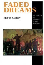 Faded Dreams: The Politics and Economics of Race in America - Martin Carnoy