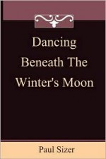 Dancing Beneath the Winter's Moon - Paul Sizer