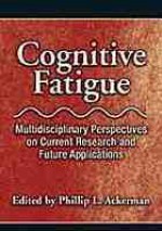 Cognitive Fatigue: Multidisciplinary Perspectives on Current Research and Future Applications - Phillip Lawrence Ackerman, American Psychological Association