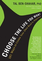 Choose the Life You Want: The Mindful Way to Happiness - Tal Ben-Shahar