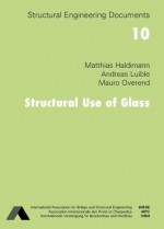 Structural Use of Glass - Matthias Haldimann, Andreas Luible, Mauro Overend