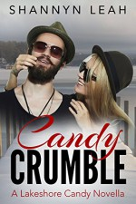Candy Crumble: A Lakeshore Candy Novella - Shannyn Leah