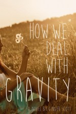 How We Deal With Gravity - Ginger Scott