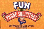 Fun with Phone Solicitors: 50 Ways to Get Even - Robert Harris