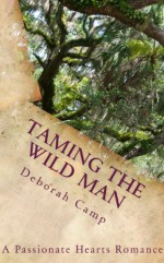 Taming the Wild Man (A Passionate Hearts Romance) - Deborah Camp