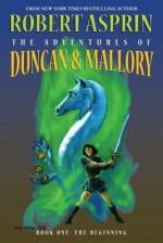 The Adventures of Duncan & Mallory #1: The Beginning - Robert Lynn Asprin, Mel White, Selina Rosen