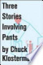 Three Stories Involving Pants: Essays from Chuck Klosterman IV - Chuck Klosterman