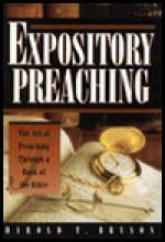 Expository Preaching: The Art of Preaching Through a Book of the Bible - Harold T. Bryson