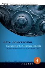 Data Conversion: Calculating the Monetary Benefits - Jack J. Phillips, Patricia Pullian Phillips