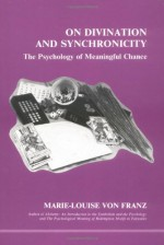 On Divination & Synchronicity: The Psychology of Meaningful Chance - Marie-Louise von Franz