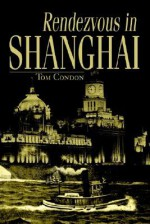 Rendezvous in Shanghai - Tom Condon