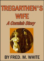 Tregarthen's Wife, A Cornish Story - Fred M. White