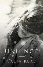Unhinge: A Novel - Calia Read
