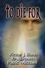 To Die for - Victor J. Banis, P.A. Brown, Patric Michael