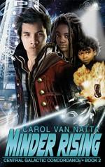 Minder Rising: Central Galactic Concordance Book 2 - Carol Van Natta Van Natta