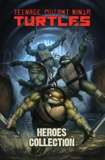 Teenage Mutant Ninja Turtles Heroes Collection - Brian Lynch, Tom Waltz, Erik Burnham, Mike Costa, Ben Epstein, Barbara Randall Kesel, Paul Allor, Franco Urru, Andy Kuhn, Valerio Schiti, Ross Campbell, Charles Paul Wilson III, Marley Zarcone, Mike Henderson, Paul Mccaffrey