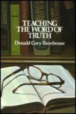 Teaching the Word of Truth - Donald Grey Barnhouse
