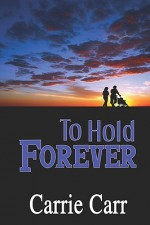 To Hold Forever - Carrie Carr