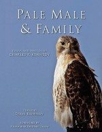 Pale Male and Family: Essays and Photos of Charles F. Kennedy - Steve Kennedy