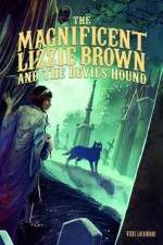 The Magnificent Lizzie Brown and the Devil's Hound - Vicki Lockwood, Stephanie Hans