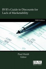 BVR's Guide to Discounts for Lack of Marketability - 2009 Edition - Paul Heidt
