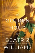THE GOLDEN HOUR: A Novel - Beatriz Williams