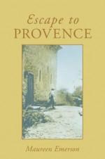 Escape to Provence - Maureen Emerson
