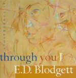 Apostrophes II: Through You I - E.D. Blodgett