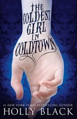 The Coldest Girl in Coldtown - Holly Black