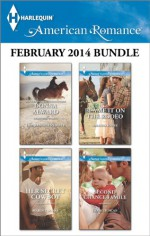 Harlequin American Romance February 2014 Bundle: Her Rancher RescuerHer Secret CowboyBlame It on the RodeoSecond Chance Family - Donna Alward, Marin Thomas, Amanda Renee, Leigh Duncan