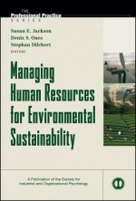 Managing Human Resources for Environmental Sustainability - Susan E. Jackson, Deniz S. Ones, Stephan Dilchert