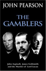 Gamblers, The: John Aspinall, James Goldsmith and the murder of Lord Lucan - John Pearson