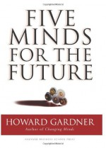 Five Minds for the Future - Howard Gardner