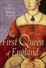 """The First Queen of England: The Myth of """"Bloody Mary"""" - Linda Porter"""