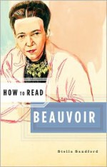 How to Read Beauvoir - Stella Sandford, Simon Critchley