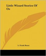 Little Wizard Stories of Oz - L. Frank Baum