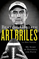 Beating Goliath: My Story of Football and Faith - Art Briles, Don Yaeger