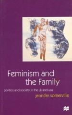 Feminism and the Family Feminism and the Family: Politics and Society in the U.K. and the U.S.A. Politics and Society in the U.K. and the U.S.A. - Jennifer Somerville, Jo Campling