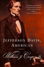 Jefferson Davis, American - William J. Cooper Jr.