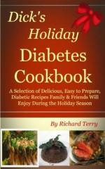 Dick's Holiday Diabetes Cookbook (Dick's Diabetes Cookbooks) - Richard Terry